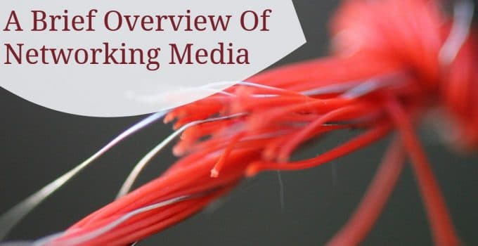 A Brief Overview Of Networking Media