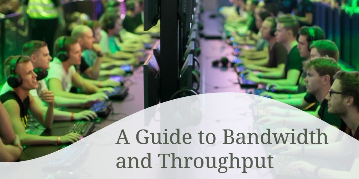 A Guide to Bandwidth and Throughput