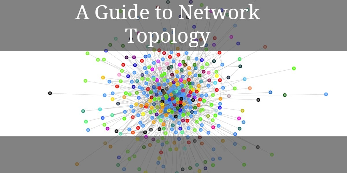 A Guide to Network Topology: A Look at How Your Network Works