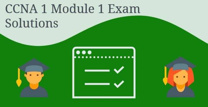 CCNA 1 Module 1 Exam Solutions