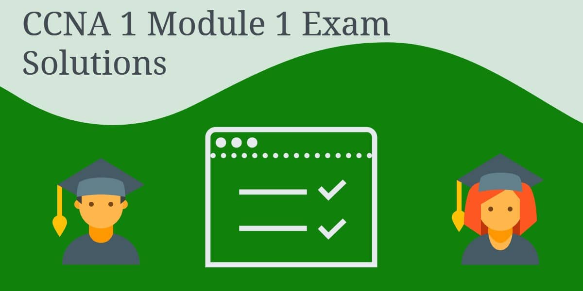 CCNA 1 Module 1 Exam Solutions