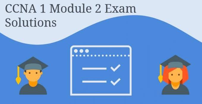 CCNA 1 Module 2 Exam Solutions