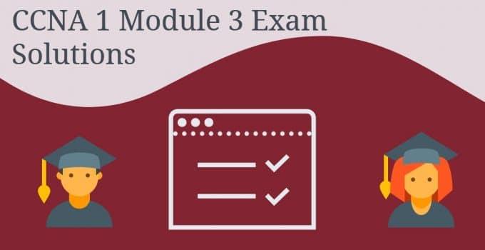 CCNA 1 Module 3 Exam Solutions
