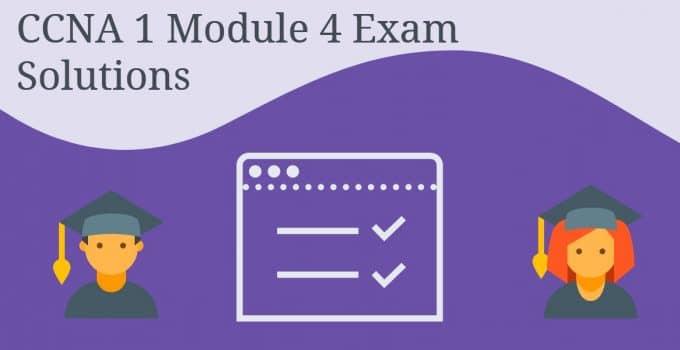 CCNA 1 Module 4 Exam Solutions