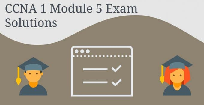 CCNA 1 Module 5 Exam Solutions