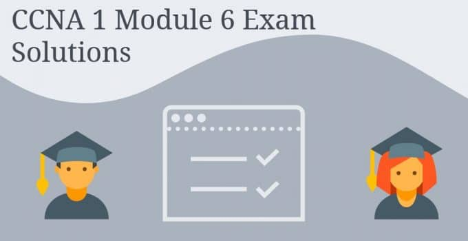 CCNA 1 Module 6 Exam Solutions