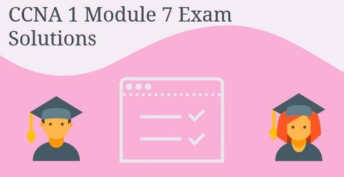 CCNA 1 Module 7 Exam Solutions