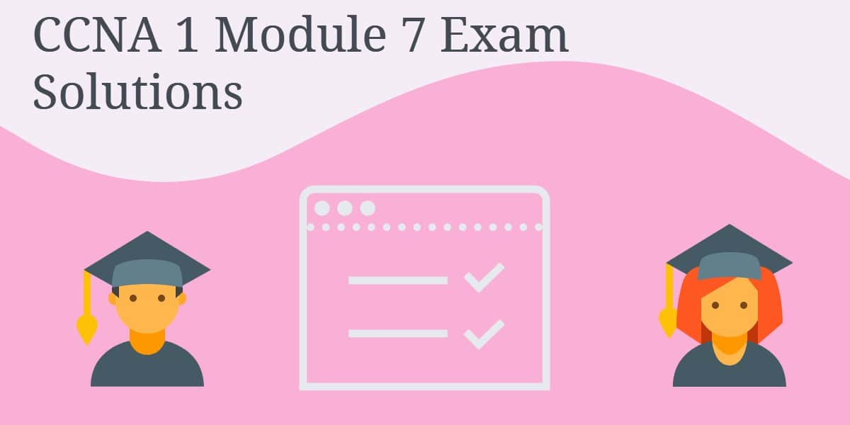 CCNA 1 Module 7 Exam Solutions