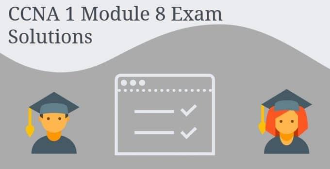 CCNA 1 Module 8 Exam Solutions