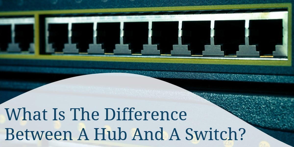 What Is The Difference Between A Hub And A Switch?