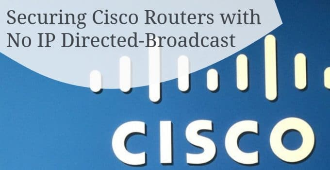 Securing Cisco Routers with No IP Directed-Broadcast