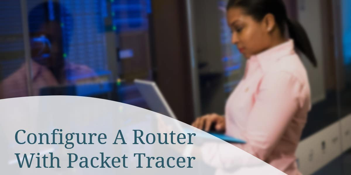 Configure A Router With Packet TracerConfigure A Router With Packet Tracer