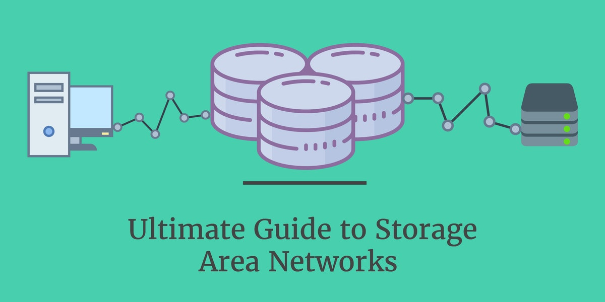 Ultimate Guide to Storage Area Networks