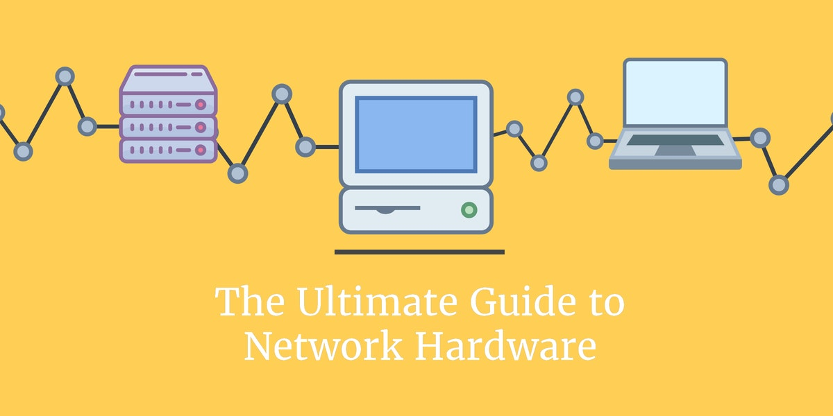 The Ultimate Guide to Network Hardware