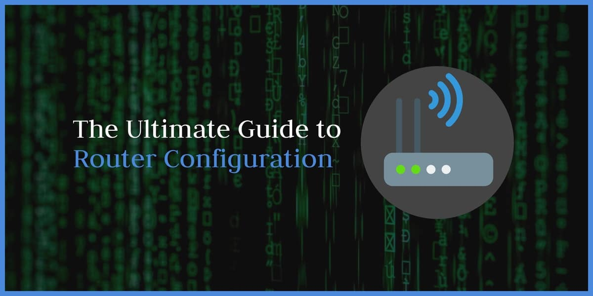 The Ultimate Guide to Router Configuration
