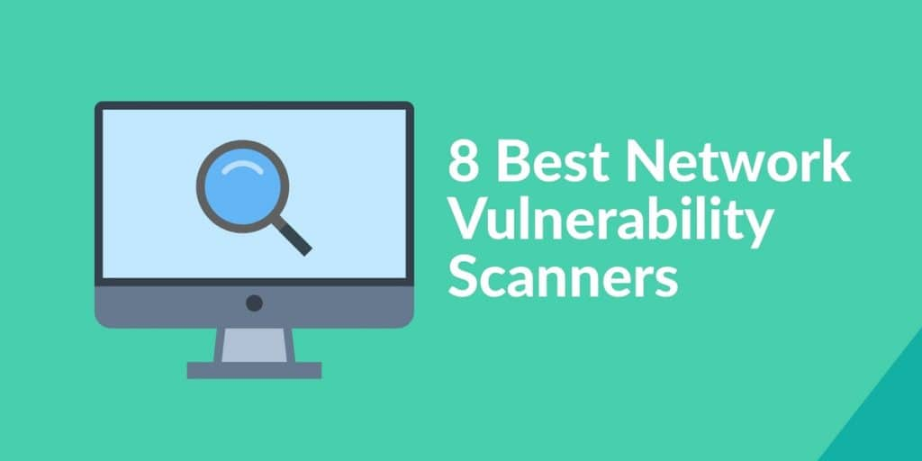 8 Best Network Vulnerabilty Scanners (Includes Free Trial Links!)