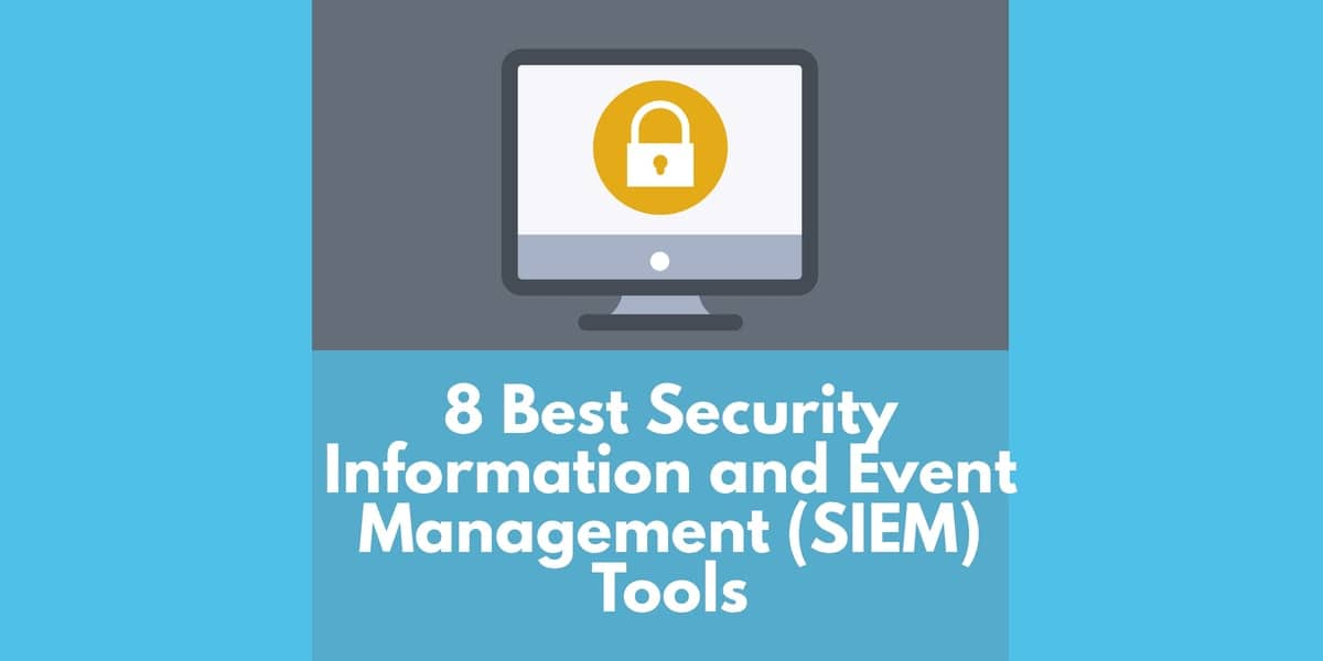 8 Best Security Information and Events Management (SIEM