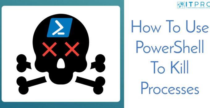 Use Powershell To Kill Processes